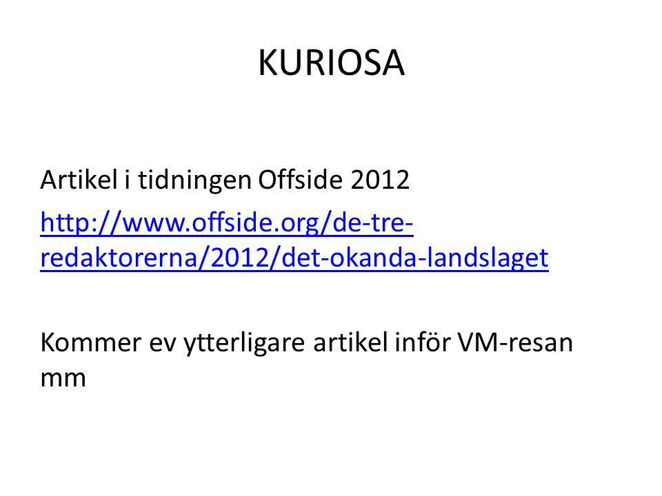 KURIOSA Artikel i tidningen Offside 2012 http://www.offside.org/de-tre- redaktorerna/2012/det-okanda-landslaget Kommer ev ytterligare artikel inför VM-resan mm