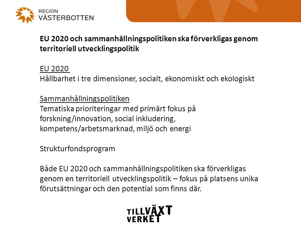EU 2020 och sammanhållningspolitiken ska förverkligas genom territoriell utvecklingspolitik EU 2020 Hållbarhet i tre dimensioner, socialt, ekonomiskt
