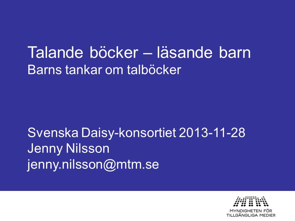 Talande böcker – läsande barn Barns tankar om talböcker Svenska Daisy-konsortiet 2013-11-28 Jenny Nilsson jenny.nilsson@mtm.se