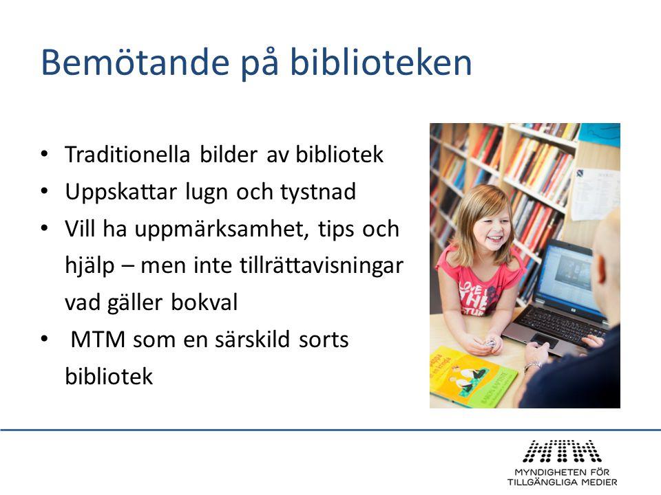 Bemötande på biblioteken • Traditionella bilder av bibliotek • Uppskattar lugn och tystnad • Vill ha uppmärksamhet, tips och hjälp – men inte tillrätt