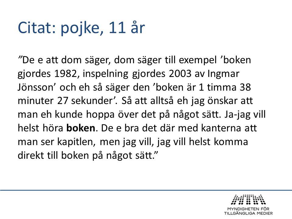 """Citat: pojke, 11 år """"De e att dom säger, dom säger till exempel 'boken gjordes 1982, inspelning gjordes 2003 av Ingmar Jönsson' och eh så säger den 'b"""