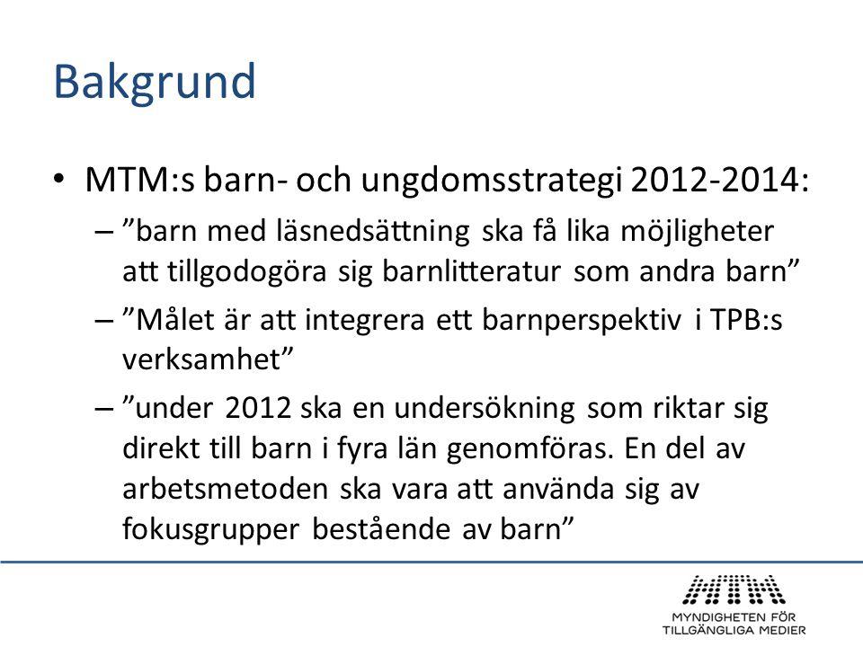 """Bakgrund • MTM:s barn- och ungdomsstrategi 2012-2014: – """"barn med läsnedsättning ska få lika möjligheter att tillgodogöra sig barnlitteratur som andra"""