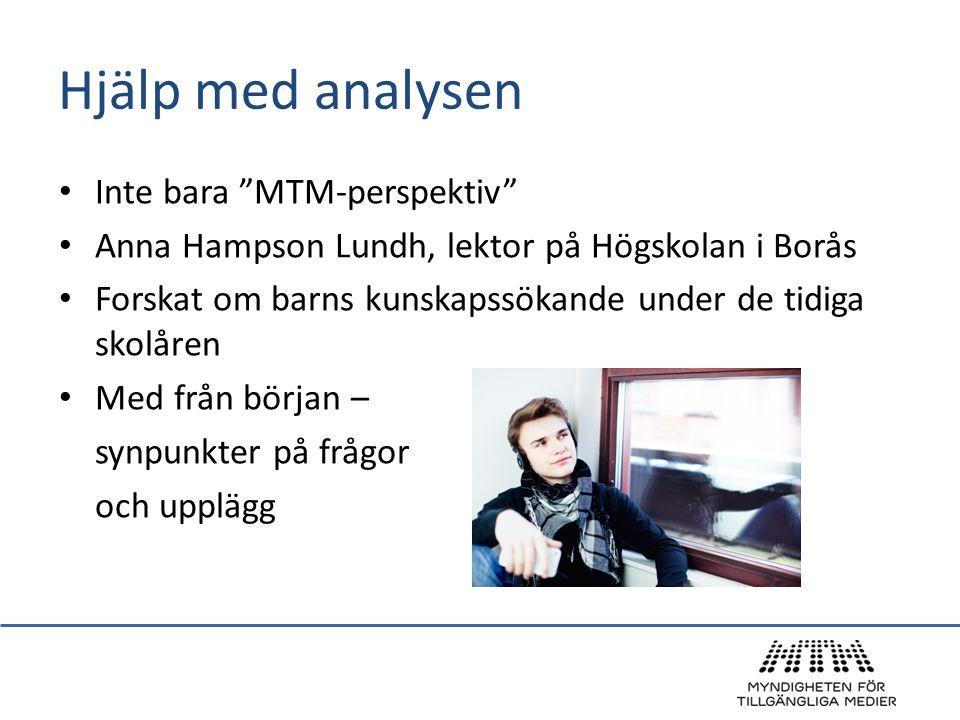 """Hjälp med analysen • Inte bara """"MTM-perspektiv"""" • Anna Hampson Lundh, lektor på Högskolan i Borås • Forskat om barns kunskapssökande under de tidiga s"""