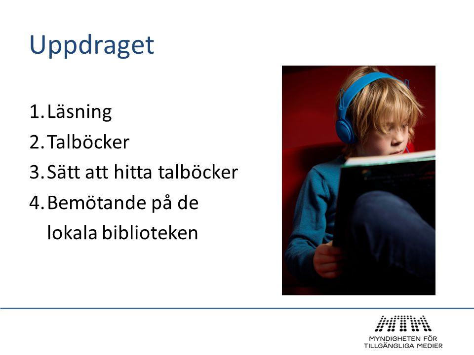 Uppdraget 1.Läsning 2.Talböcker 3.Sätt att hitta talböcker 4.Bemötande på de lokala biblioteken