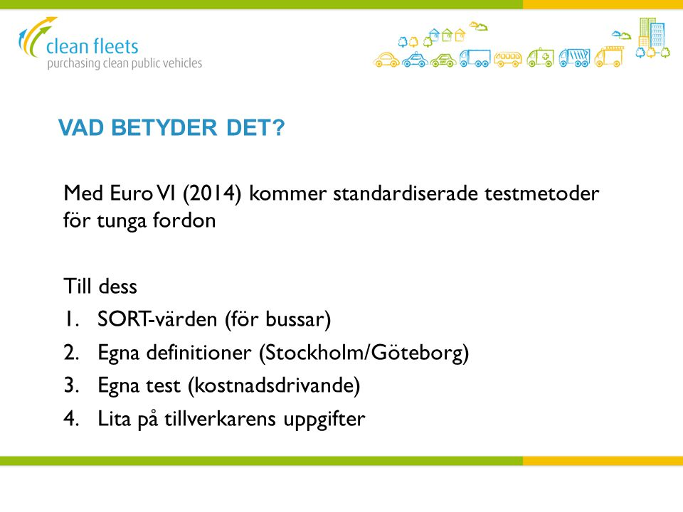 VAD BETYDER DET? Med Euro VI (2014) kommer standardiserade testmetoder för tunga fordon Till dess 1.SORT-värden (för bussar) 2.Egna definitioner (Stoc