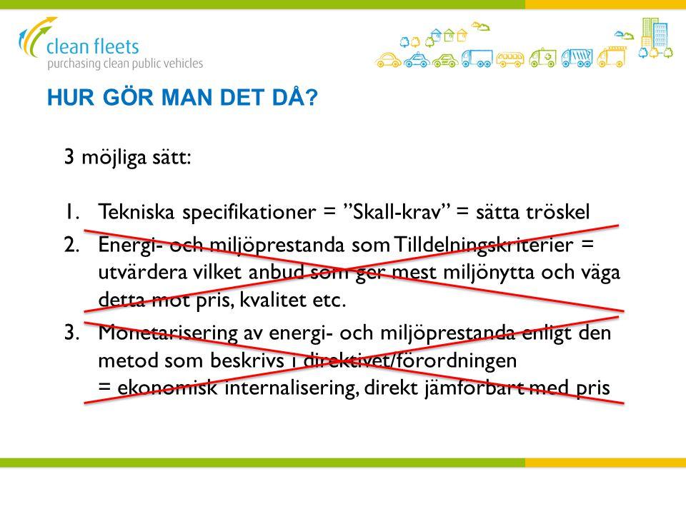 """HUR GÖR MAN DET DÅ? 3 möjliga sätt: 1.Tekniska specifikationer = """"Skall-krav"""" = sätta tröskel 2.Energi- och miljöprestanda som Tilldelningskriterier ="""