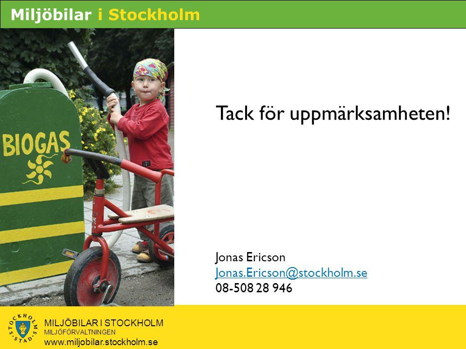 Miljöbilar i Stockholm MILJÖBILAR I STOCKHOLM MILJÖFÖRVALTNINGEN www.miljobilar.stockholm.se Tack för uppmärksamheten! Jonas Ericson Jonas.Ericson@sto