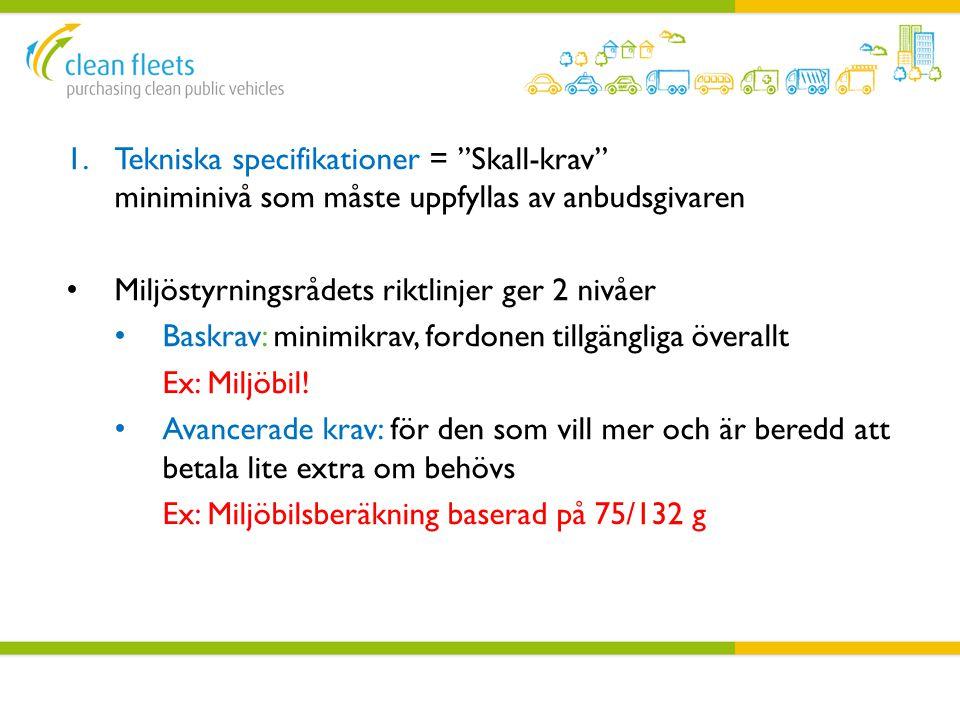 """1.Tekniska specifikationer = """"Skall-krav"""" miniminivå som måste uppfyllas av anbudsgivaren • Miljöstyrningsrådets riktlinjer ger 2 nivåer • Baskrav: mi"""