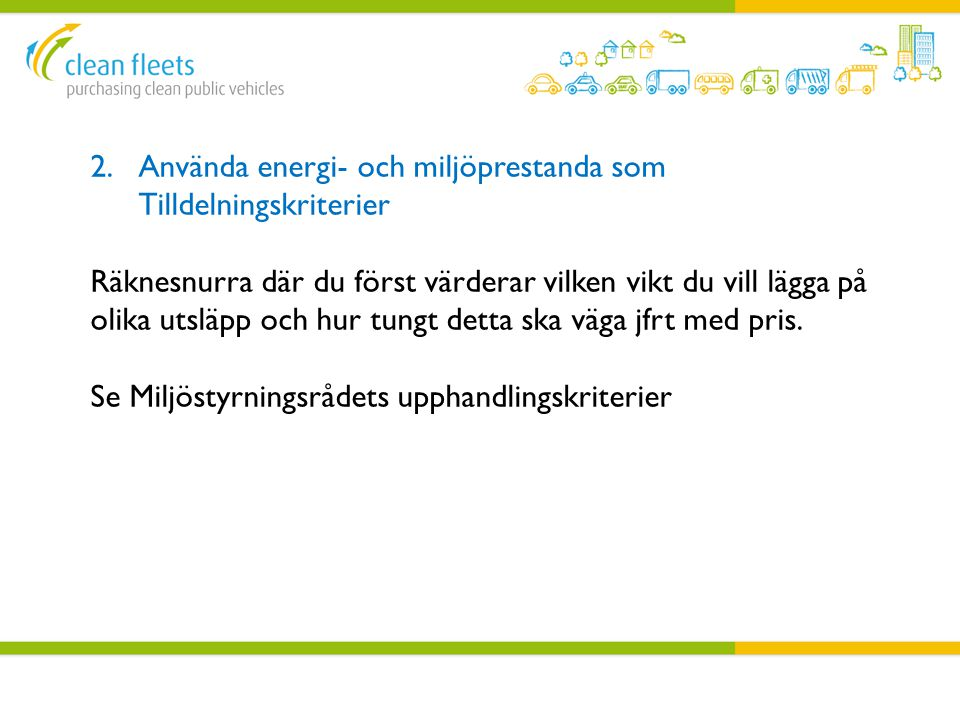 2.Använda energi- och miljöprestanda som Tilldelningskriterier Räknesnurra där du först värderar vilken vikt du vill lägga på olika utsläpp och hur tu