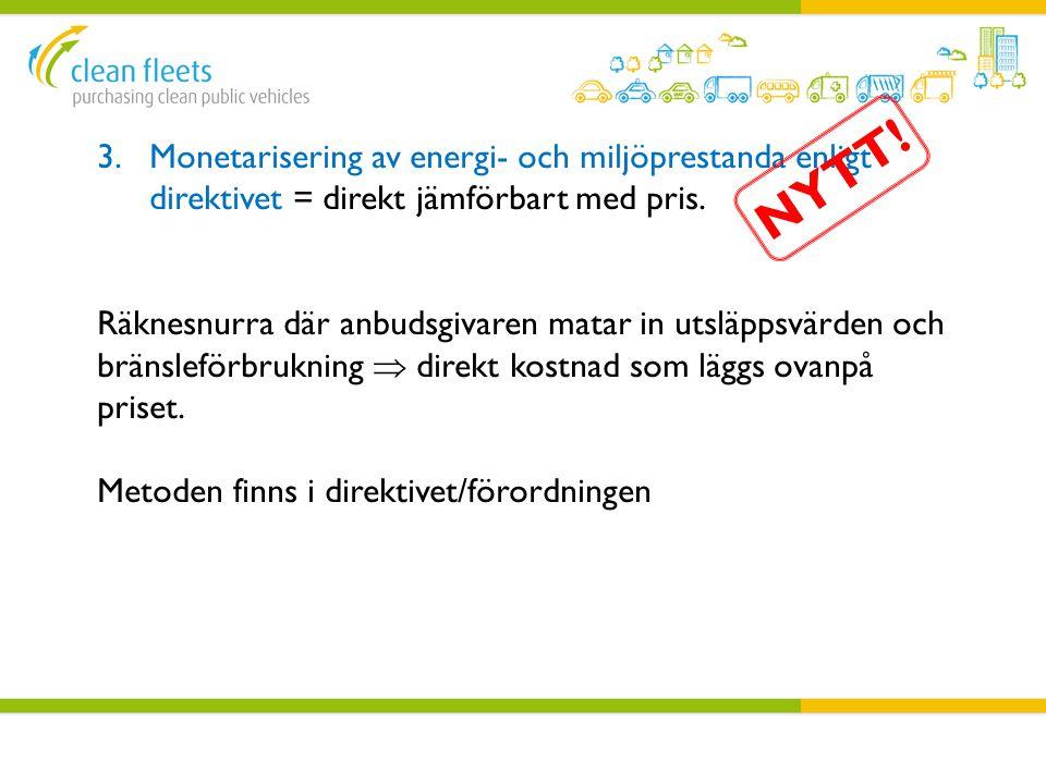 3.Monetarisering av energi- och miljöprestanda enligt direktivet = direkt jämförbart med pris. Räknesnurra där anbudsgivaren matar in utsläppsvärden o