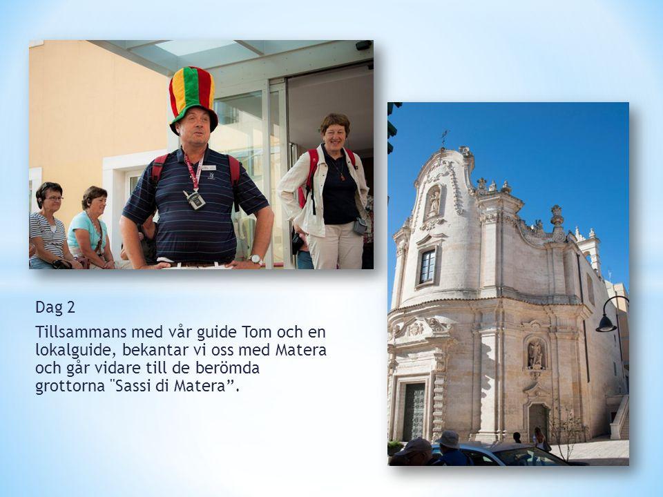 Dag 2 Tillsammans med vår guide Tom och en lokalguide, bekantar vi oss med Matera och går vidare till de berömda grottorna Sassi di Matera .