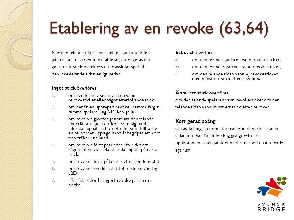 Etablering av en revoke (63,64) När den felande eller hans partner spelat ut eller på i nästa stick (revoken etableras), korrigeras det genom att stick överföres efter avslutat spel till den icke-felande sidan enligt nedan: Inget stick överföres 1.