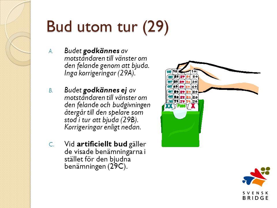 Bud utom tur (29) A.Budet godkännes av motståndaren till vänster om den felande genom att bjuda.