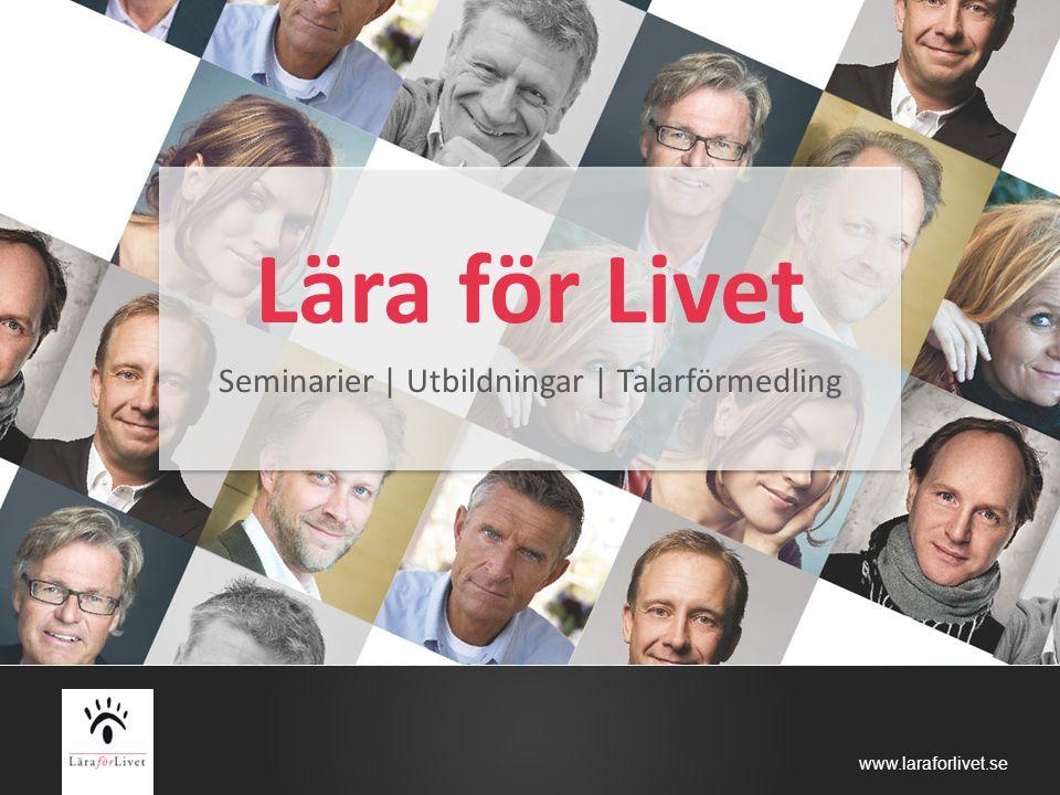 www.laraforlivet.se Lära för Livet Seminarier | Utbildningar | Talarförmedling