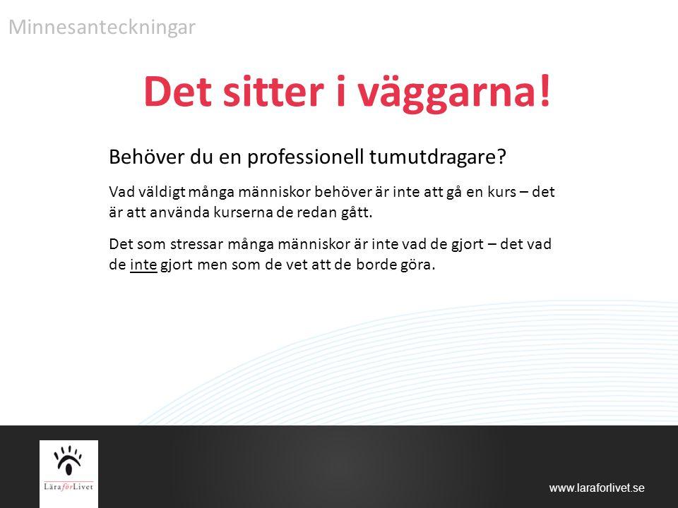 www.laraforlivet.se Det sitter i väggarna! Behöver du en professionell tumutdragare? Vad väldigt många människor behöver är inte att gå en kurs – det