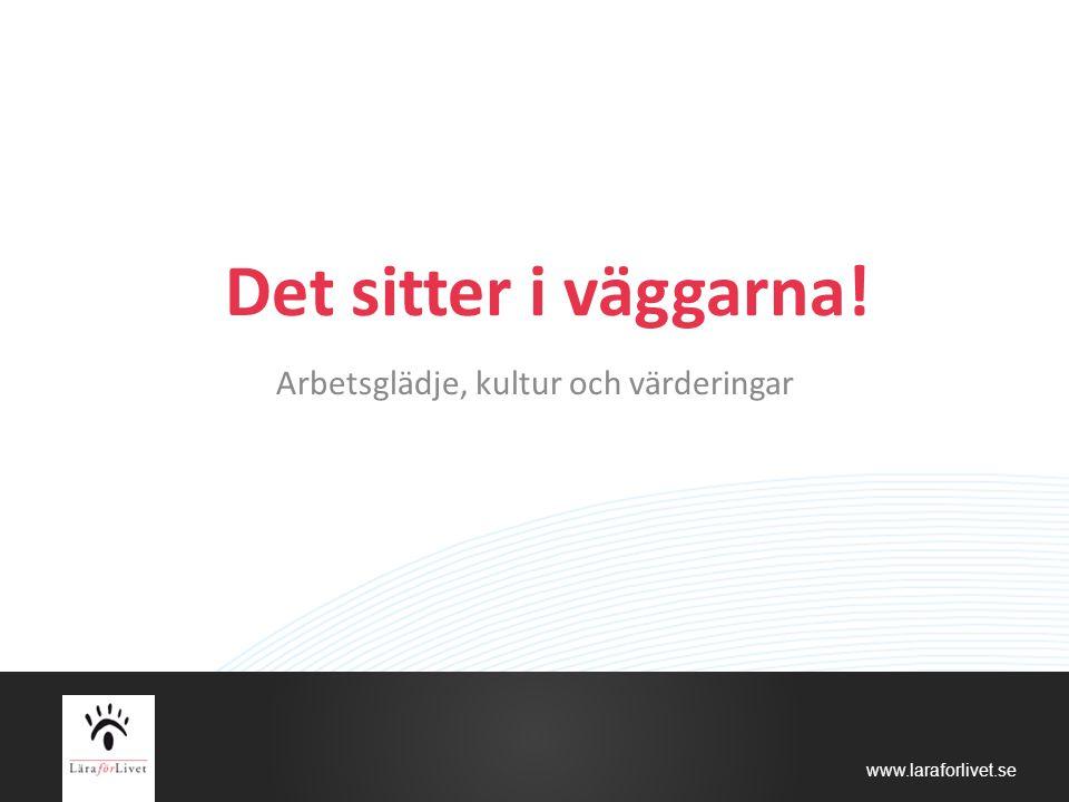 www.laraforlivet.se Det sitter i väggarna! Arbetsglädje, kultur och värderingar