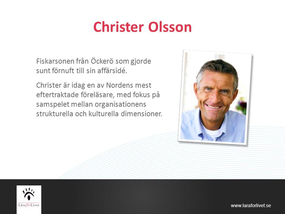 www.laraforlivet.se Christer Olsson Fiskarsonen från Öckerö som gjorde sunt förnuft till sin affärsidé. Christer är idag en av Nordens mest eftertrakt