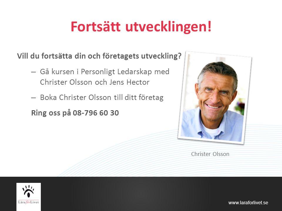 www.laraforlivet.se Fortsätt utvecklingen! Vill du fortsätta din och företagets utveckling? – Gå kursen i Personligt Ledarskap med Christer Olsson och