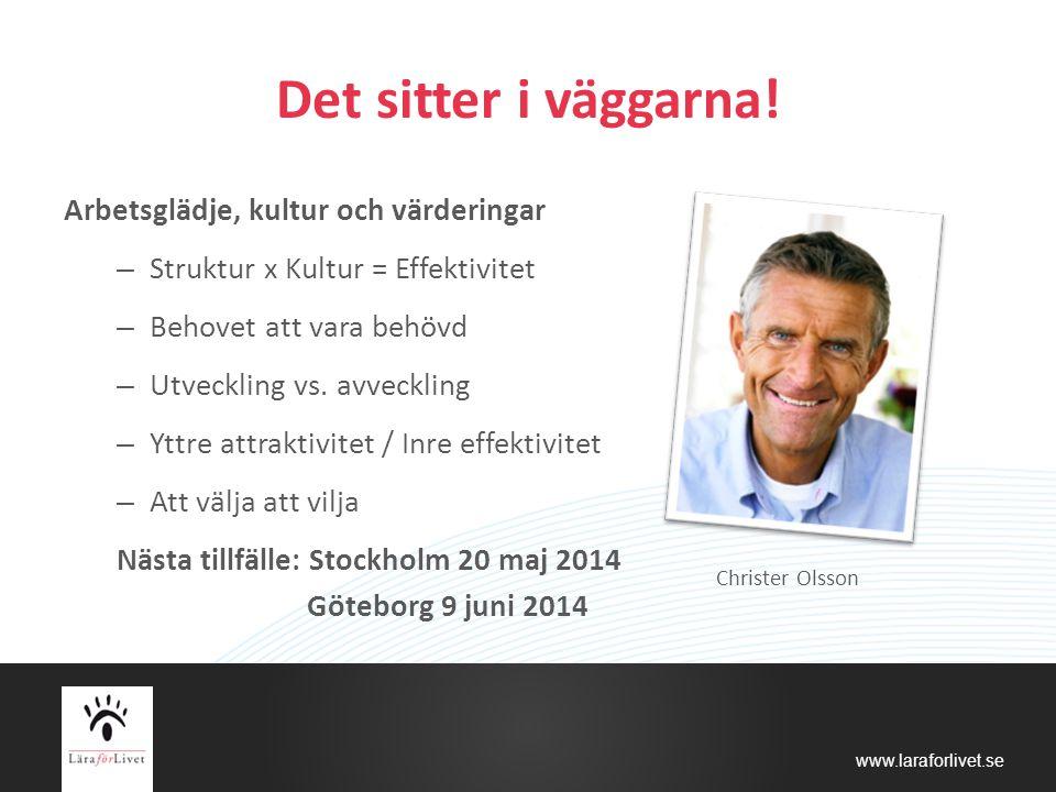 www.laraforlivet.se Det sitter i väggarna! Arbetsglädje, kultur och värderingar – Struktur x Kultur = Effektivitet – Behovet att vara behövd – Utveckl