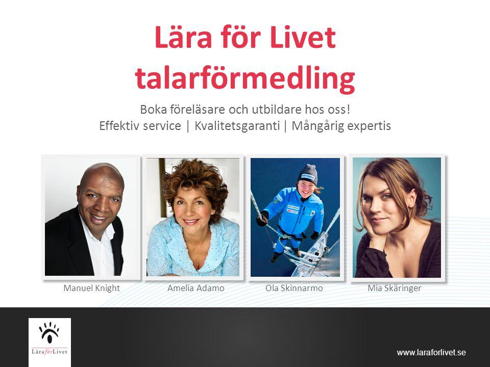 www.laraforlivet.se Lära för Livet talarförmedling Boka föreläsare och utbildare hos oss! Effektiv service | Kvalitetsgaranti | Mångårig expertis Manu