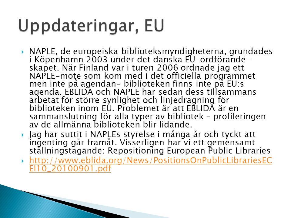  NAPLE, de europeiska biblioteksmyndigheterna, grundades i Köpenhamn 2003 under det danska EU-ordförande- skapet. När Finland var i turen 2006 ordnad