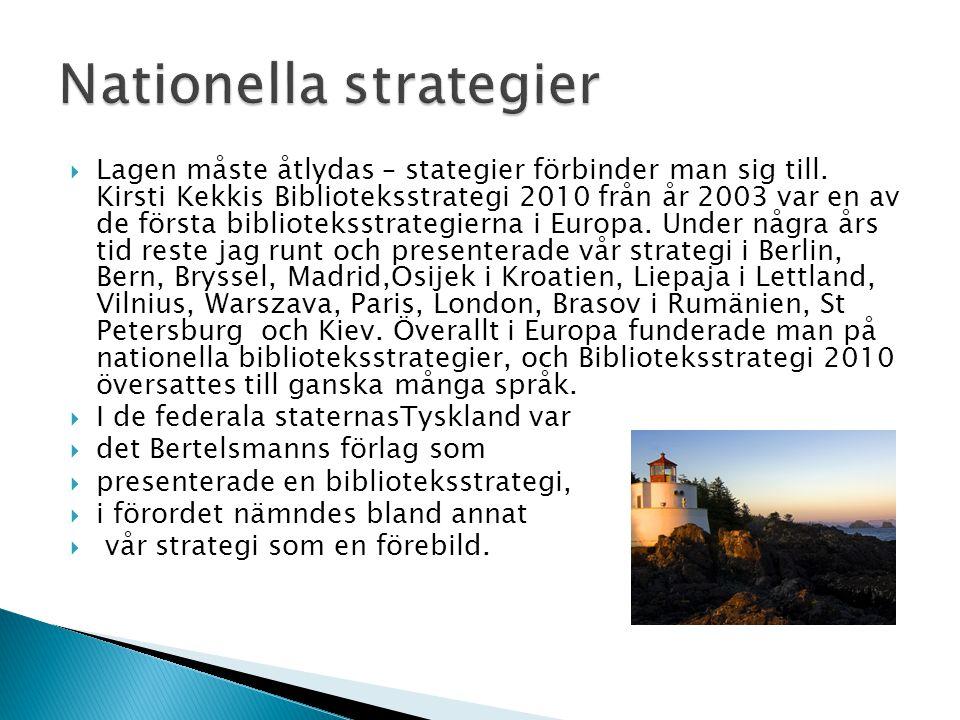  Lagen måste åtlydas – stategier förbinder man sig till. Kirsti Kekkis Biblioteksstrategi 2010 från år 2003 var en av de första biblioteksstrategiern