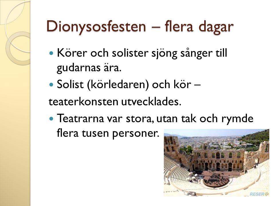Dionysosfesten – flera dagar  Körer och solister sjöng sånger till gudarnas ära.  Solist (körledaren) och kör – teaterkonsten utvecklades.  Teatrar