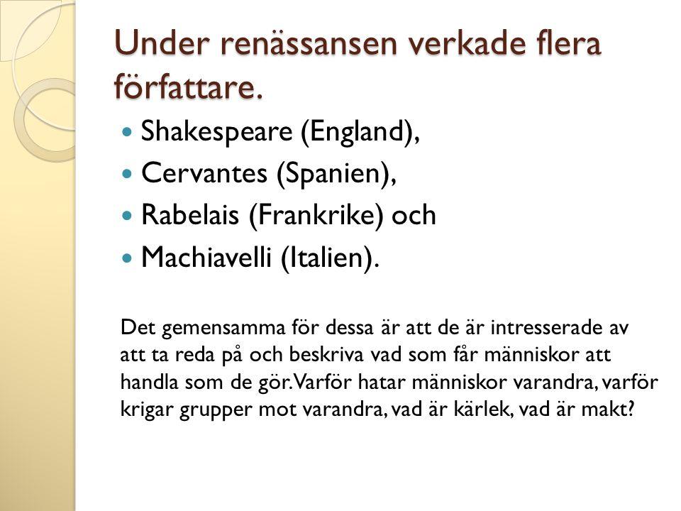Under renässansen verkade flera författare.  Shakespeare (England),  Cervantes (Spanien),  Rabelais (Frankrike) och  Machiavelli (Italien). Det ge