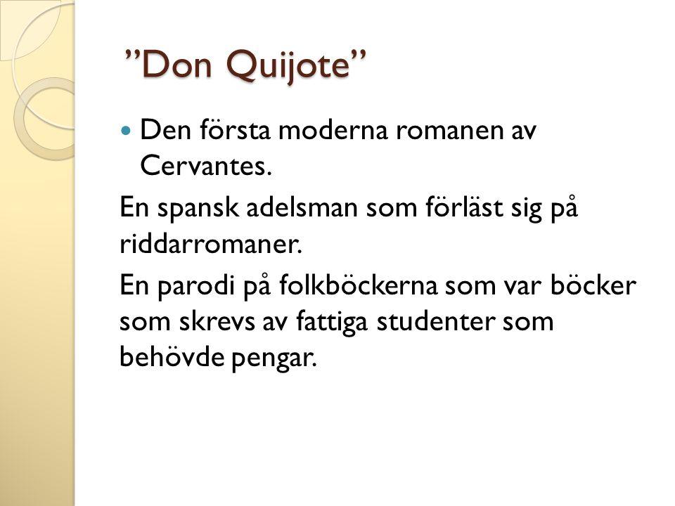 """""""Don Quijote"""" """"Don Quijote""""  Den första moderna romanen av Cervantes. En spansk adelsman som förläst sig på riddarromaner. En parodi på folkböckerna"""