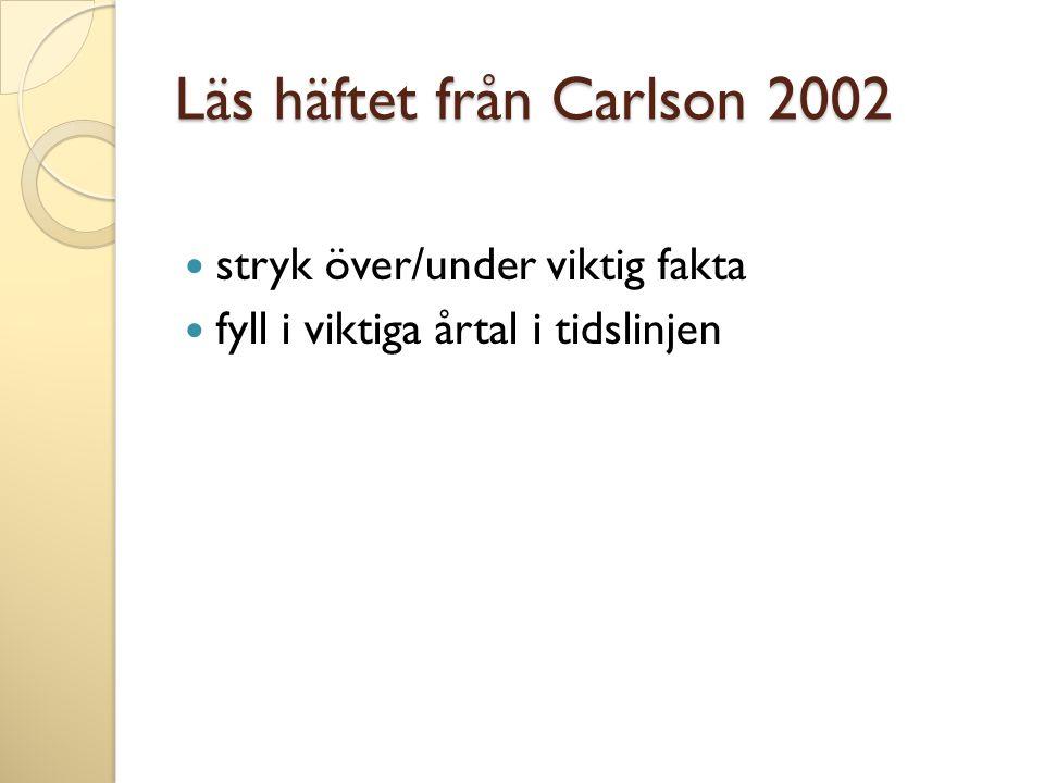 Läs häftet från Carlson 2002  stryk över/under viktig fakta  fyll i viktiga årtal i tidslinjen