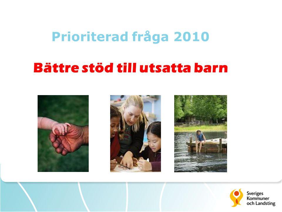 Prioriterad fråga 2010 Bättre stöd till utsatta barn