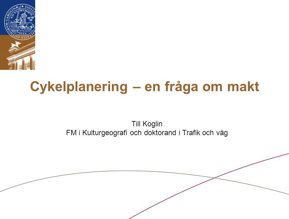Cykelplanering – en fråga om makt Till Koglin FM i Kulturgeografi och doktorand i Trafik och väg