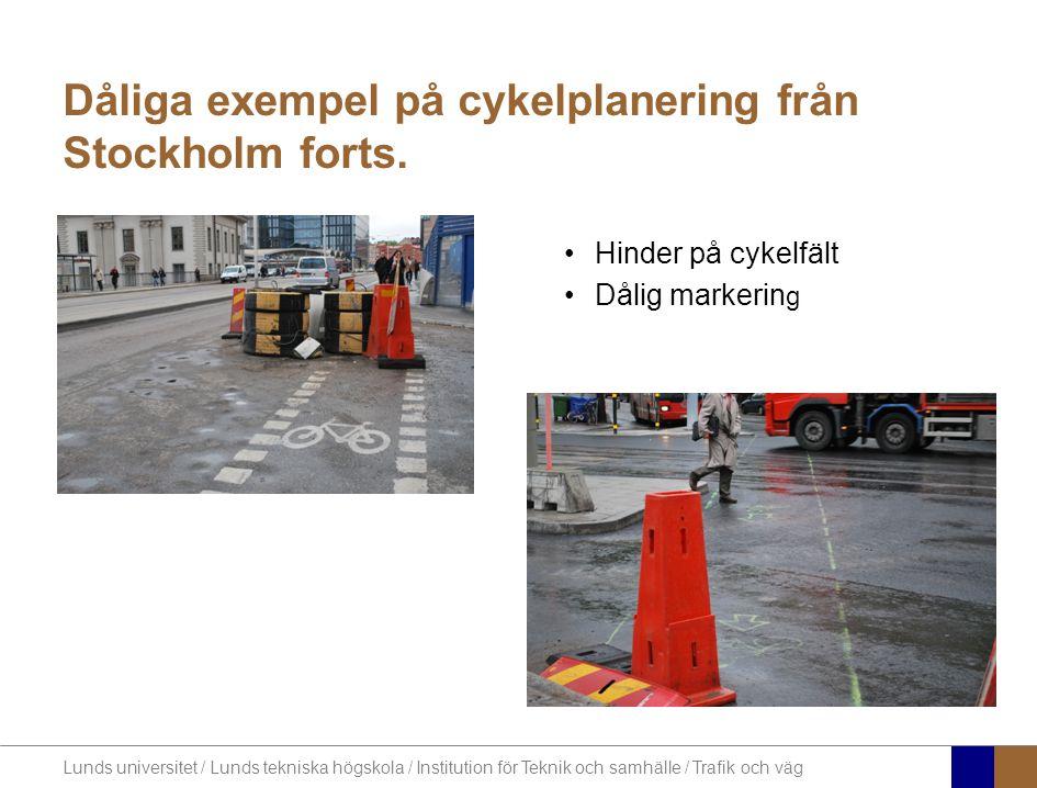 Lunds universitet / Lunds tekniska högskola / Institution för Teknik och samhälle / Trafik och väg Dåliga exempel på cykelplanering från Stockholm forts.