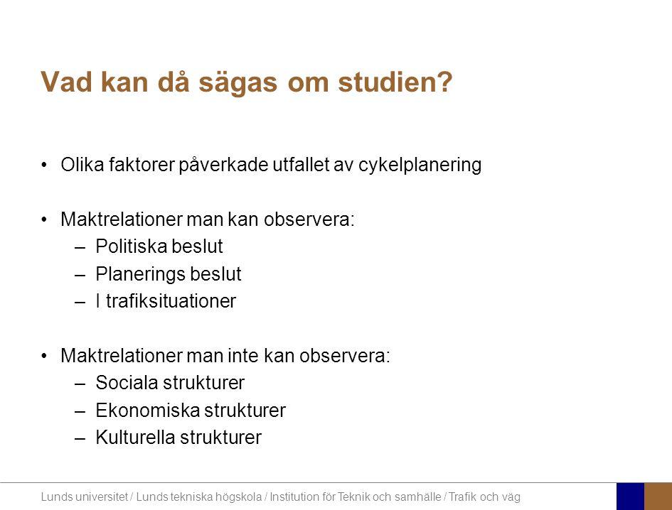Lunds universitet / Lunds tekniska högskola / Institution för Teknik och samhälle / Trafik och väg Vad kan då sägas om studien.