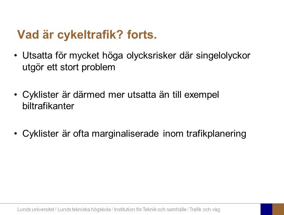Lunds universitet / Lunds tekniska högskola / Institution för Teknik och samhälle / Trafik och väg Vad är cykeltrafik.