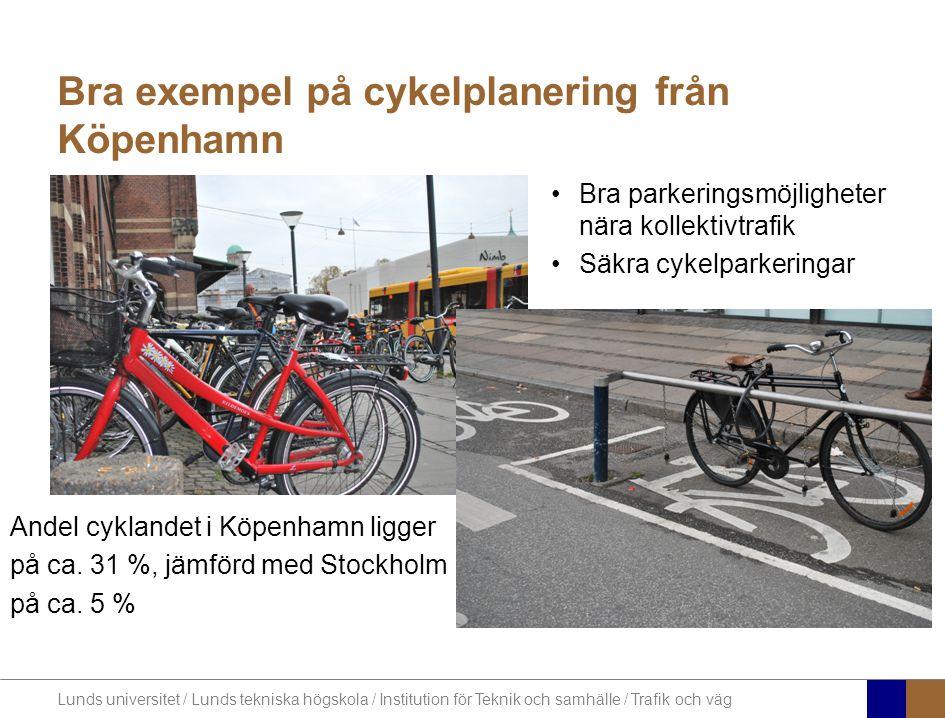 Lunds universitet / Lunds tekniska högskola / Institution för Teknik och samhälle / Trafik och väg Bra exempel på cykelplanering från Köpenhamn •Bra parkeringsmöjligheter nära kollektivtrafik •Säkra cykelparkeringar Andel cyklandet i Köpenhamn ligger på ca.