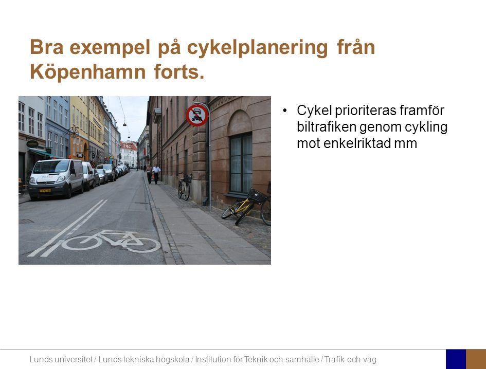 Lunds universitet / Lunds tekniska högskola / Institution för Teknik och samhälle / Trafik och väg Bra exempel på cykelplanering från Köpenhamn forts.