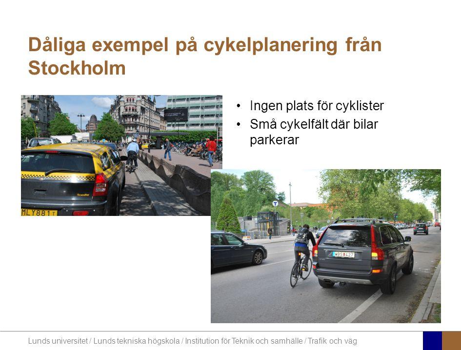 Lunds universitet / Lunds tekniska högskola / Institution för Teknik och samhälle / Trafik och väg Dåliga exempel på cykelplanering från Stockholm •Ingen plats för cyklister •Små cykelfält där bilar parkerar