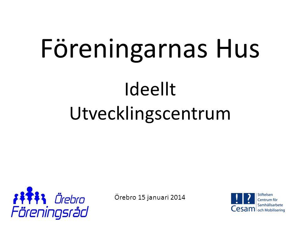 Föreningarnas Hus Ideellt Utvecklingscentrum Örebro 15 januari 2014