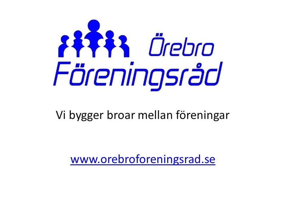 www.orebroforeningsrad.se Vi bygger broar mellan föreningar