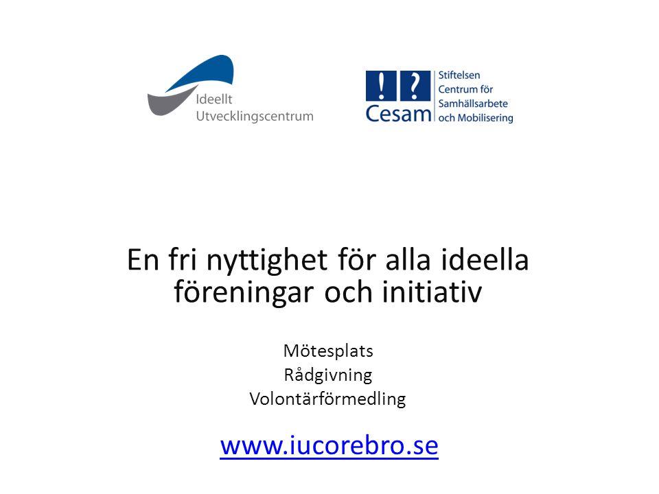 www.iucorebro.se En fri nyttighet för alla ideella föreningar och initiativ Mötesplats Rådgivning Volontärförmedling