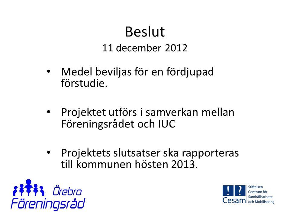 Beslut 11 december 2012 • Medel beviljas för en fördjupad förstudie. • Projektet utförs i samverkan mellan Föreningsrådet och IUC • Projektets slutsat