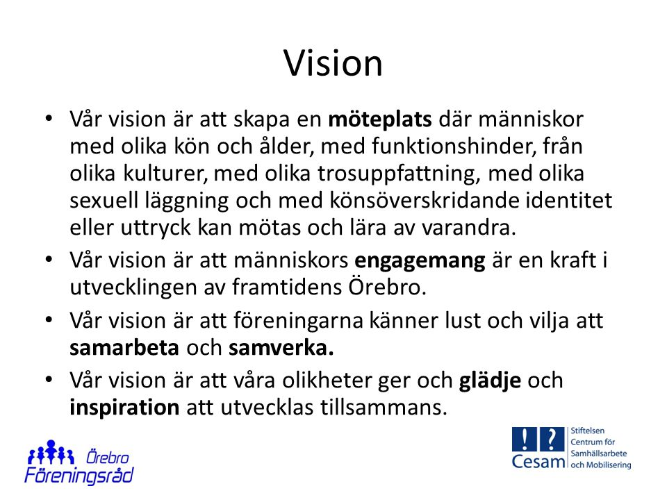 Vision • Vår vision är att skapa en möteplats där människor med olika kön och ålder, med funktionshinder, från olika kulturer, med olika trosuppfattni