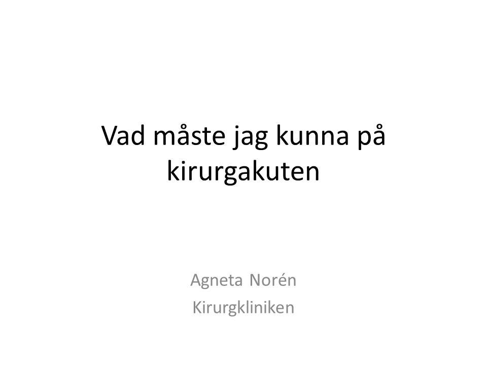 Vad måste jag kunna på kirurgakuten Agneta Norén Kirurgkliniken