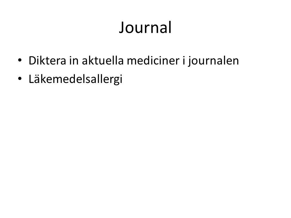 Journal • Diktera in aktuella mediciner i journalen • Läkemedelsallergi