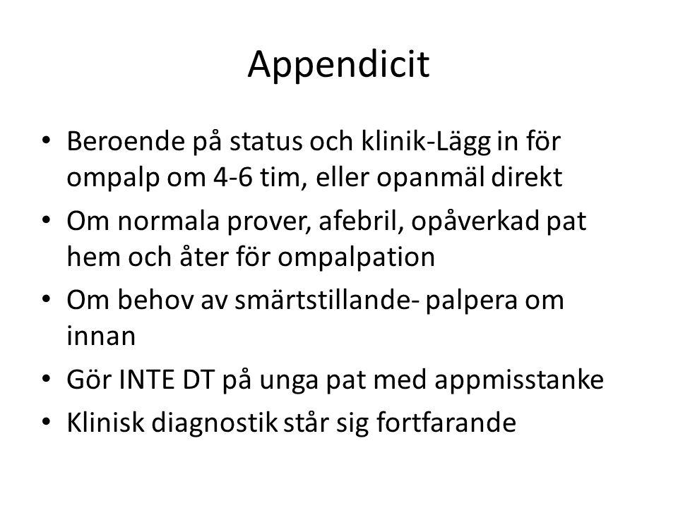 Appendicit • Beroende på status och klinik-Lägg in för ompalp om 4-6 tim, eller opanmäl direkt • Om normala prover, afebril, opåverkad pat hem och åte