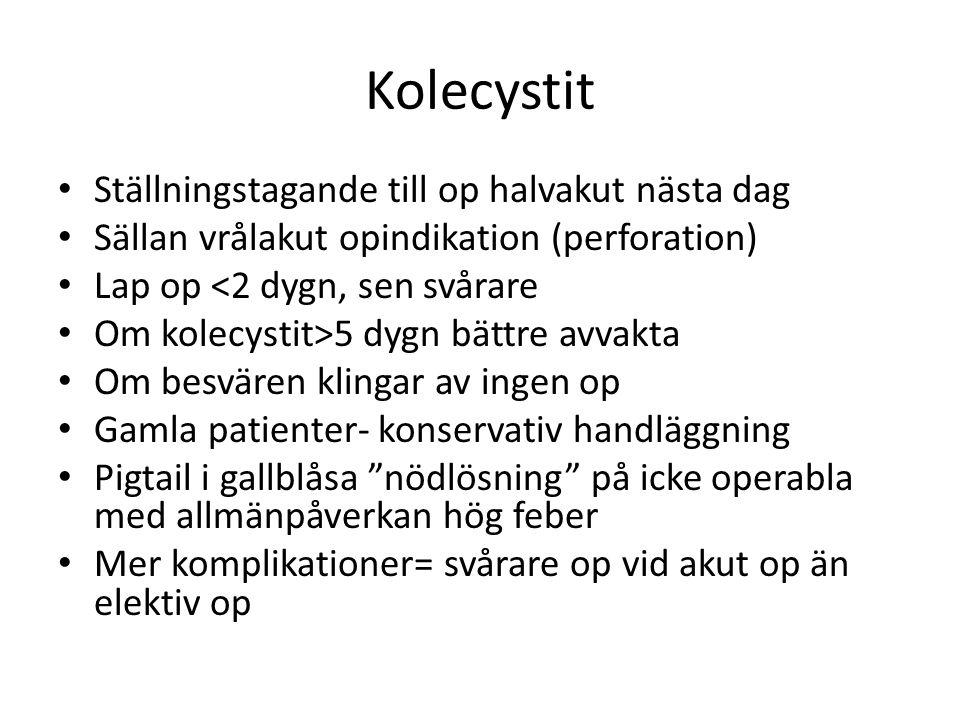 Kolecystit • Ställningstagande till op halvakut nästa dag • Sällan vrålakut opindikation (perforation) • Lap op <2 dygn, sen svårare • Om kolecystit>5