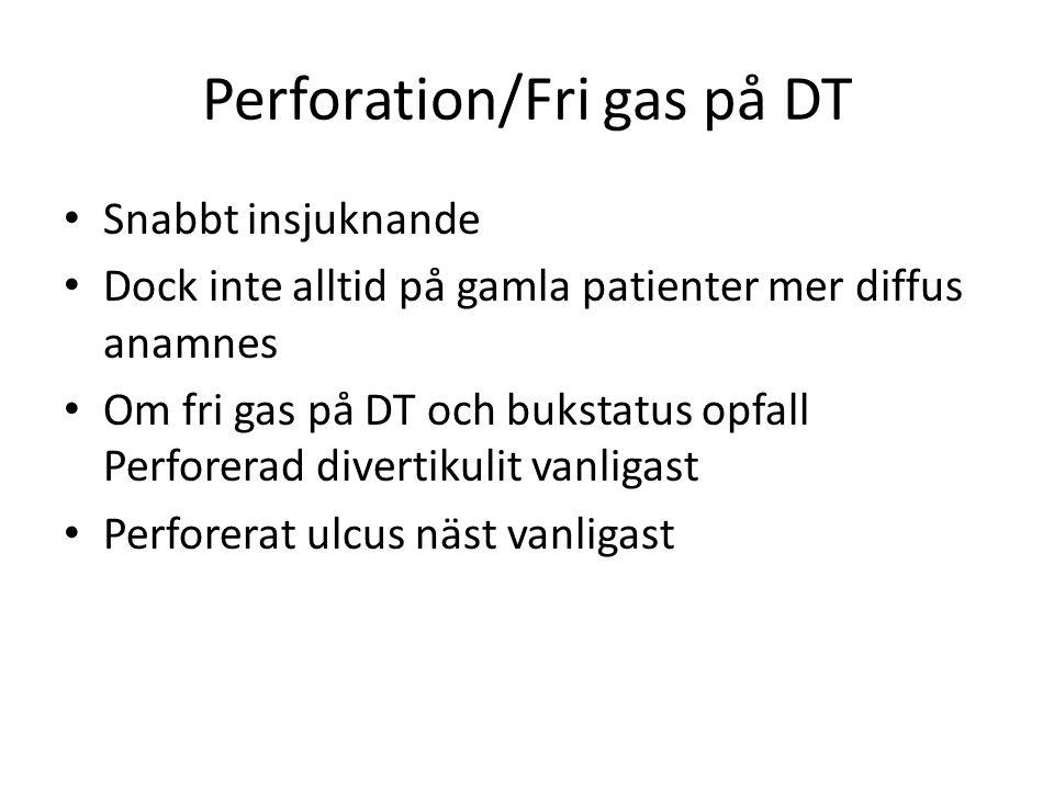 Perforation/Fri gas på DT • Snabbt insjuknande • Dock inte alltid på gamla patienter mer diffus anamnes • Om fri gas på DT och bukstatus opfall Perfor