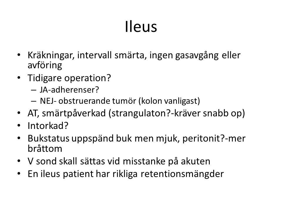 Ileus • Kräkningar, intervall smärta, ingen gasavgång eller avföring • Tidigare operation? – JA-adherenser? – NEJ- obstruerande tumör (kolon vanligast