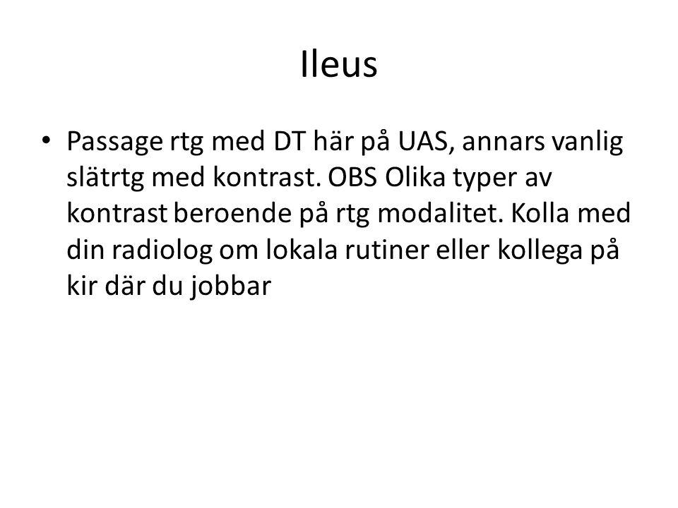 Ileus • Passage rtg med DT här på UAS, annars vanlig slätrtg med kontrast. OBS Olika typer av kontrast beroende på rtg modalitet. Kolla med din radiol